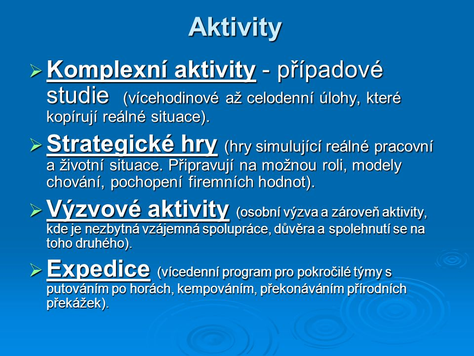 Aktivity  Komplexní aktivity - případové studie (vícehodinové až celodenní úlohy, které kopírují reálné situace).  Strategické hry (hry simulující r