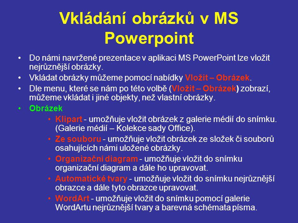 Vkládání obrázků v MS Powerpoint Do námi navržené prezentace v aplikaci MS PowerPoint lze vložit nejrůznější obrázky. Vkládat obrázky můžeme pomocí na
