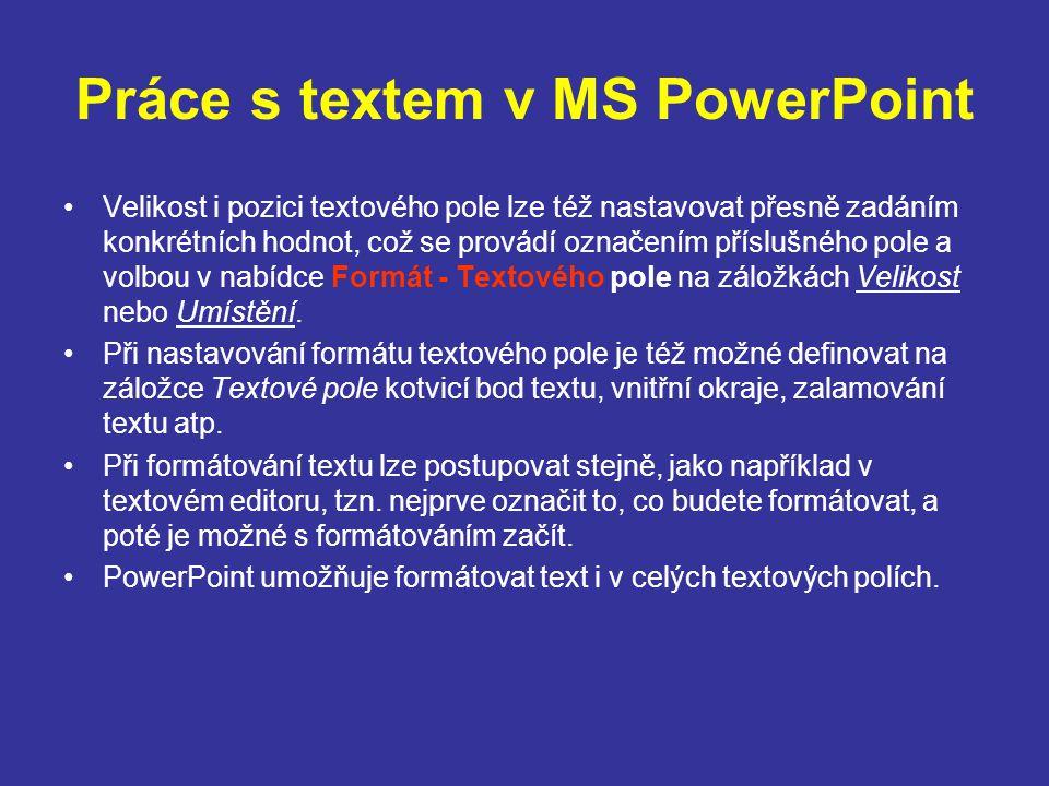 Práce s textem v MS PowerPoint Velikost i pozici textového pole lze též nastavovat přesně zadáním konkrétních hodnot, což se provádí označením přísluš