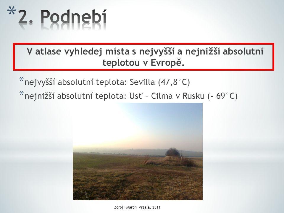 * nejvyšší absolutní teplota: Sevilla (47,8°C) * nejnižší absolutní teplota: Usť – Cilma v Rusku (- 69°C) V atlase vyhledej místa s nejvyšší a nejnižší absolutní teplotou v Evropě.