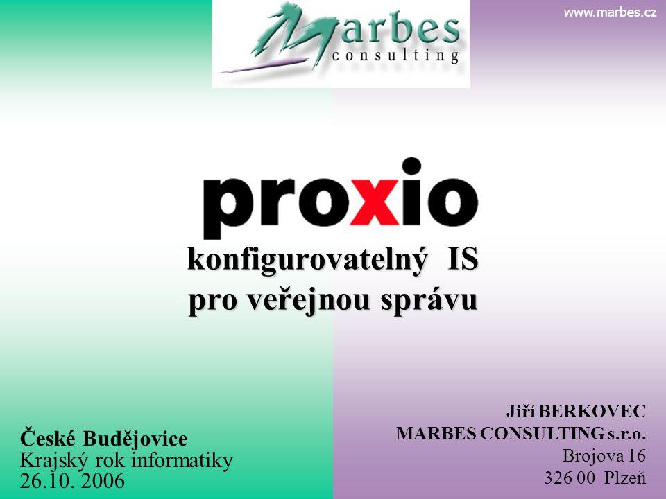 www.marbes.cz České Budějovice Krajský rok informatiky 26.10. 2006 Jiří BERKOVEC MARBES CONSULTING s.r.o. Brojova 16 326 00 Plzeň www.marbes.cz P R O