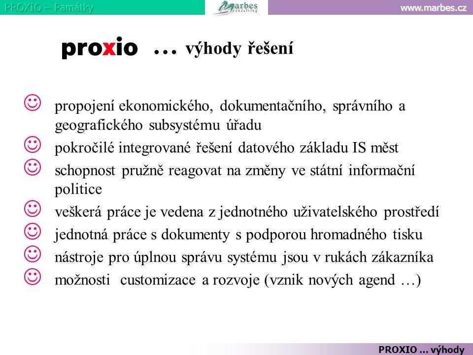 www.marbes.cz PROXIO … výhody … výhody řešení propojení ekonomického, dokumentačního, správního a geografického subsystému úřadu pokročilé integrované
