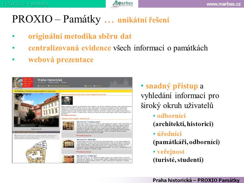 www.marbes.cz PROXIO – Památky … unikátní řešení originální metodika sběru dat centralizovaná evidence všech informací o památkách webová prezentace P