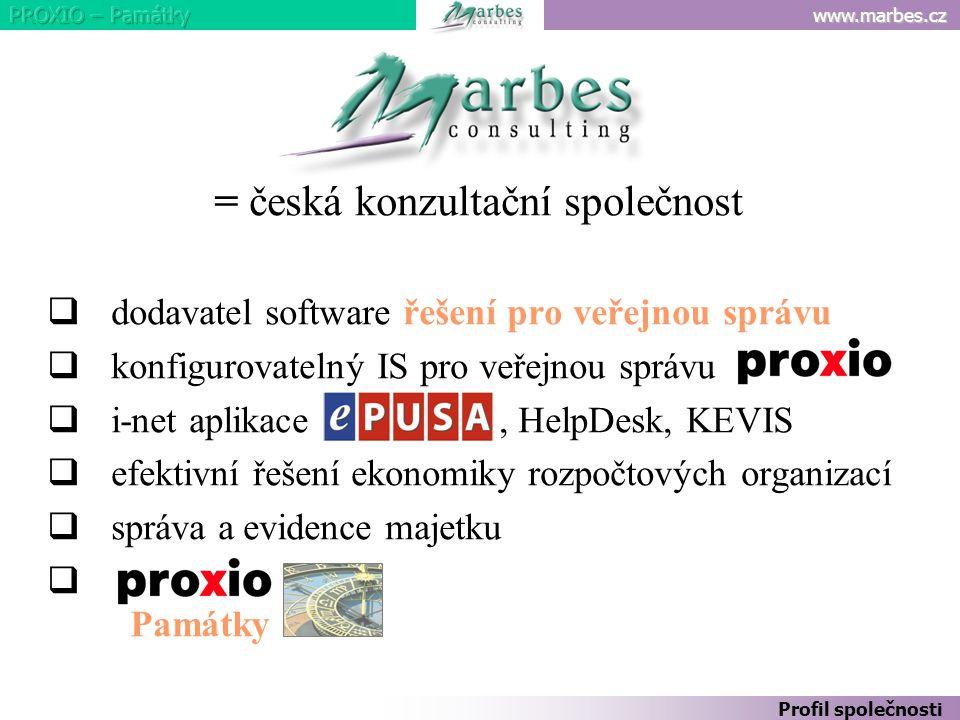 www.marbes.cz Profil společnosti = česká konzultační společnost  dodavatel software řešení pro veřejnou správu  konfigurovatelný IS pro veřejnou správu  i-net aplikace, HelpDesk, KEVIS  efektivní řešení ekonomiky rozpočtových organizací  správa a evidence majetku  Památky
