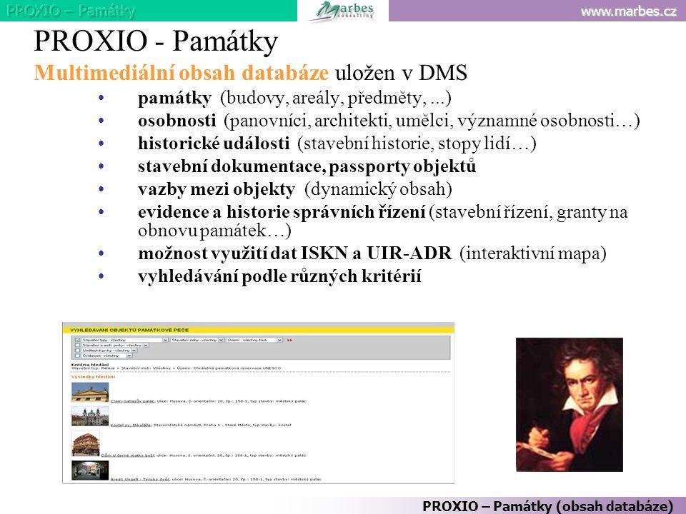 www.marbes.cz PROXIO – Památky (obsah databáze) PROXIO - Památky Multimediální obsah databáze uložen v DMS památky (budovy, areály, předměty,...) osob