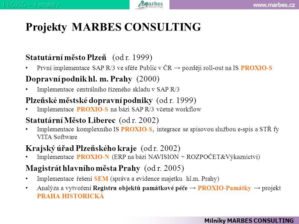 www.marbes.cz Projekty MARBES CONSULTING Statutární město Plzeň (od r. 1999) První implementace SAP R/3 ve sféře Public v ČR → později roll-out na IS