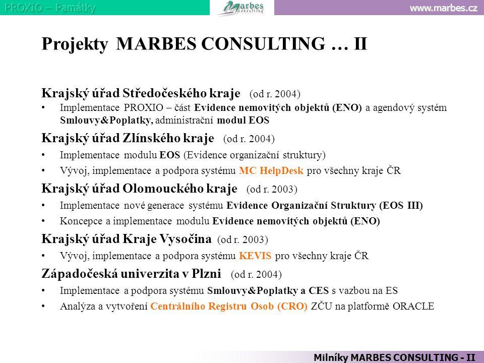 www.marbes.cz Projekty MARBES CONSULTING … II Krajský úřad Středočeského kraje (od r. 2004) Implementace PROXIO – část Evidence nemovitých objektů (EN