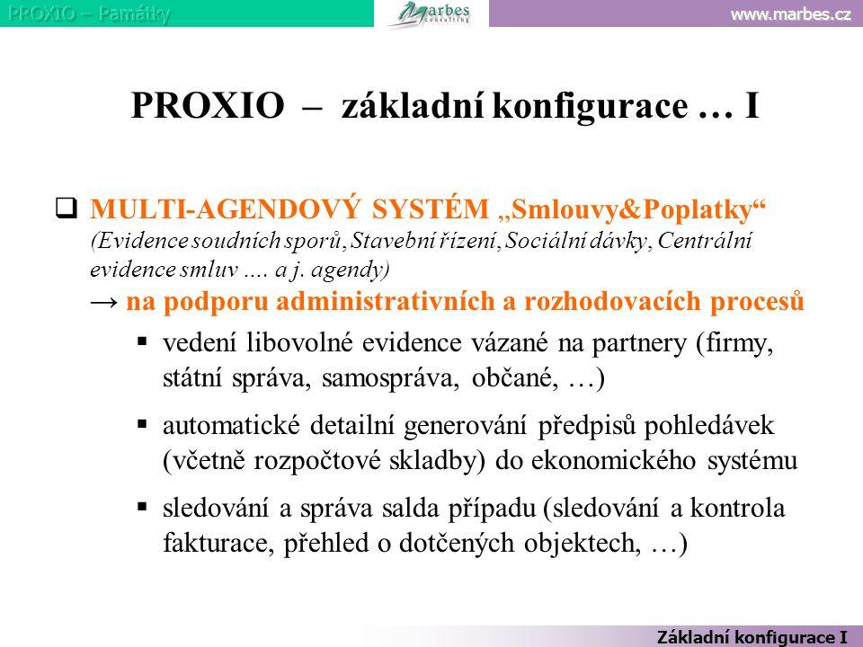 """www.marbes.cz Základní konfigurace I PROXIO – základní konfigurace … I  MULTI-AGENDOVÝ SYSTÉM """"Smlouvy&Poplatky (Evidence soudních sporů, Stavební řízení, Sociální dávky, Centrální evidence smluv …."""