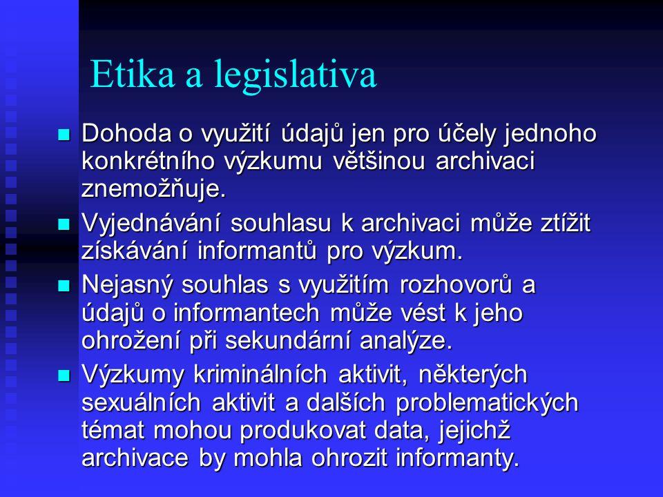 Etika a legislativa Dohoda o využití údajů jen pro účely jednoho konkrétního výzkumu většinou archivaci znemožňuje. Dohoda o využití údajů jen pro úče