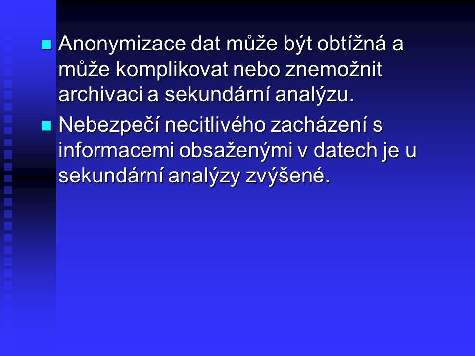 Anonymizace dat může být obtížná a může komplikovat nebo znemožnit archivaci a sekundární analýzu. Anonymizace dat může být obtížná a může komplikovat