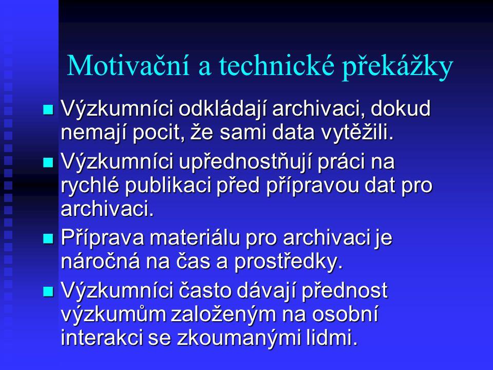 Motivační a technické překážky Výzkumníci odkládají archivaci, dokud nemají pocit, že sami data vytěžili. Výzkumníci odkládají archivaci, dokud nemají