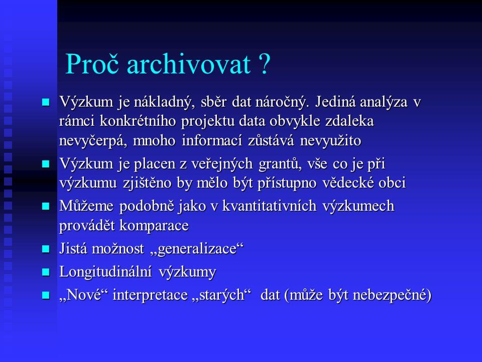 Proč archivovat ? Výzkum je nákladný, sběr dat náročný. Jediná analýza v rámci konkrétního projektu data obvykle zdaleka nevyčerpá, mnoho informací zů