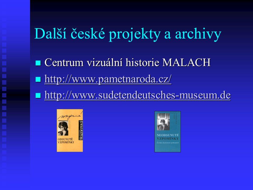 Další české projekty a archivy Centrum vizuální historie MALACH Centrum vizuální historie MALACH http://www.pametnaroda.cz/ http://www.pametnaroda.cz/