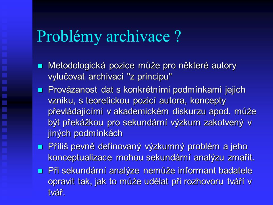 Sekundární analýze může chybět postupné pronikání do terénu a s tím související postupně vznikající orientace v datech - data pro sekundární analýzu jsou pohromadě od začátku.