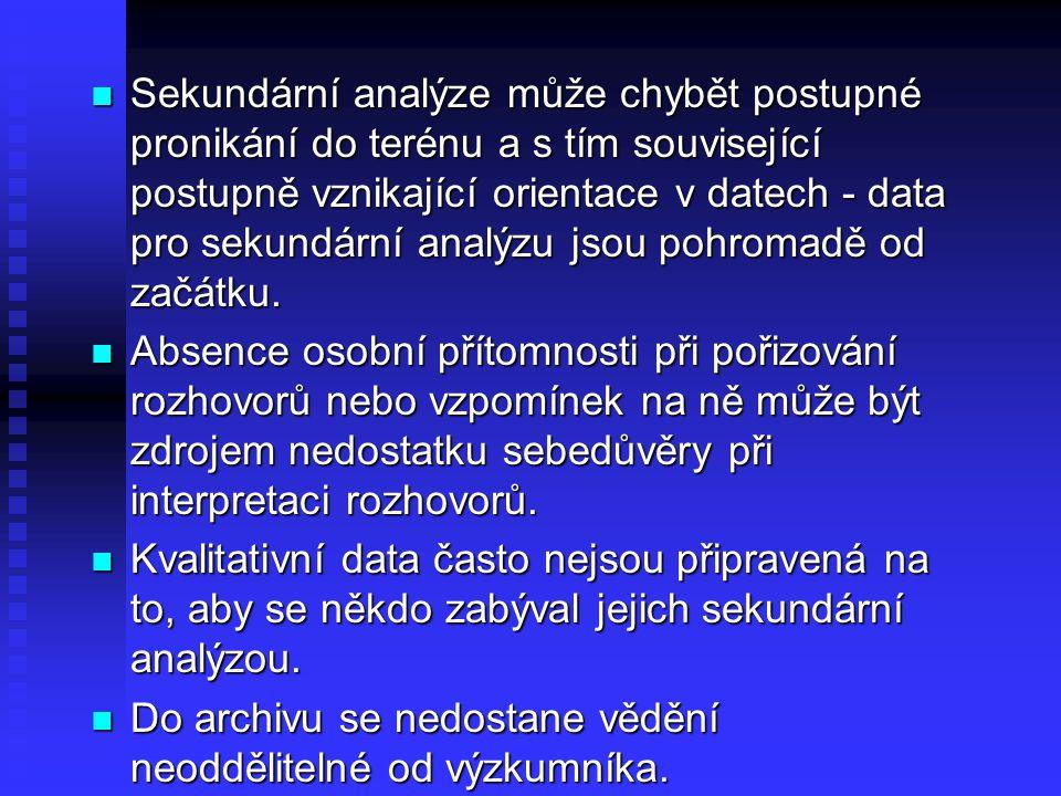 Sekundární analýze může chybět postupné pronikání do terénu a s tím související postupně vznikající orientace v datech - data pro sekundární analýzu j