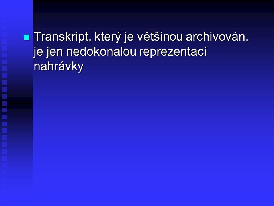 Transkript, který je většinou archivován, je jen nedokonalou reprezentací nahrávky Transkript, který je většinou archivován, je jen nedokonalou reprez