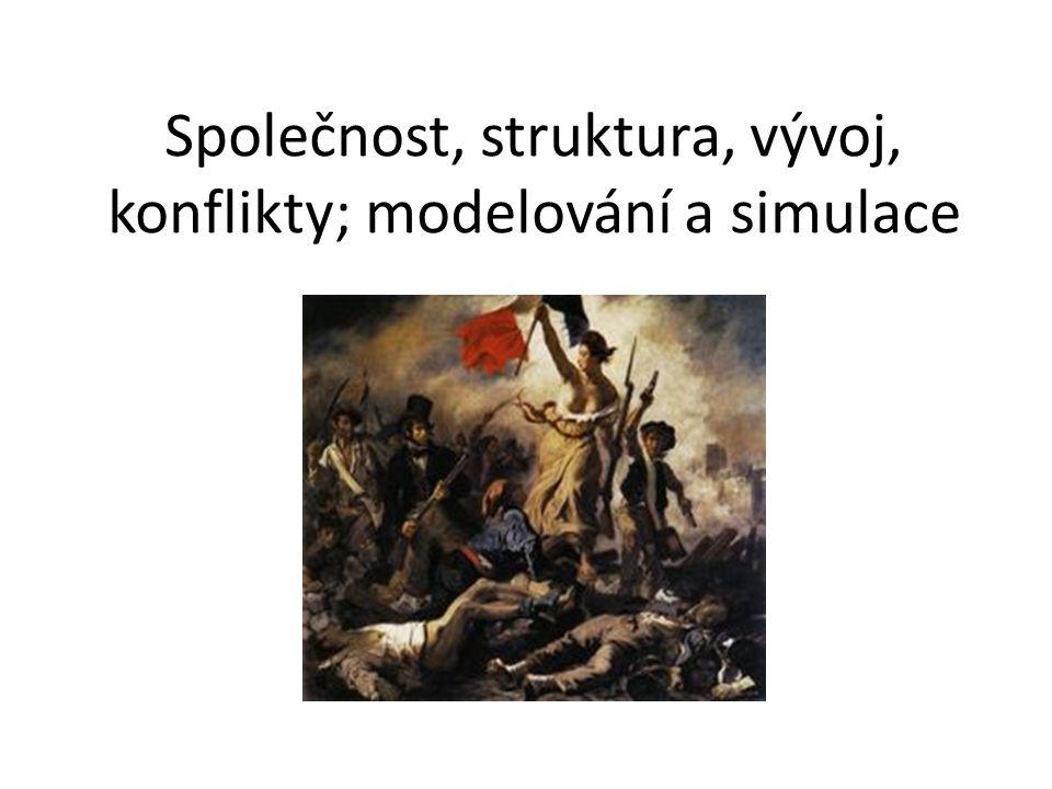 Společnost, struktura, vývoj, konflikty; modelování a simulace