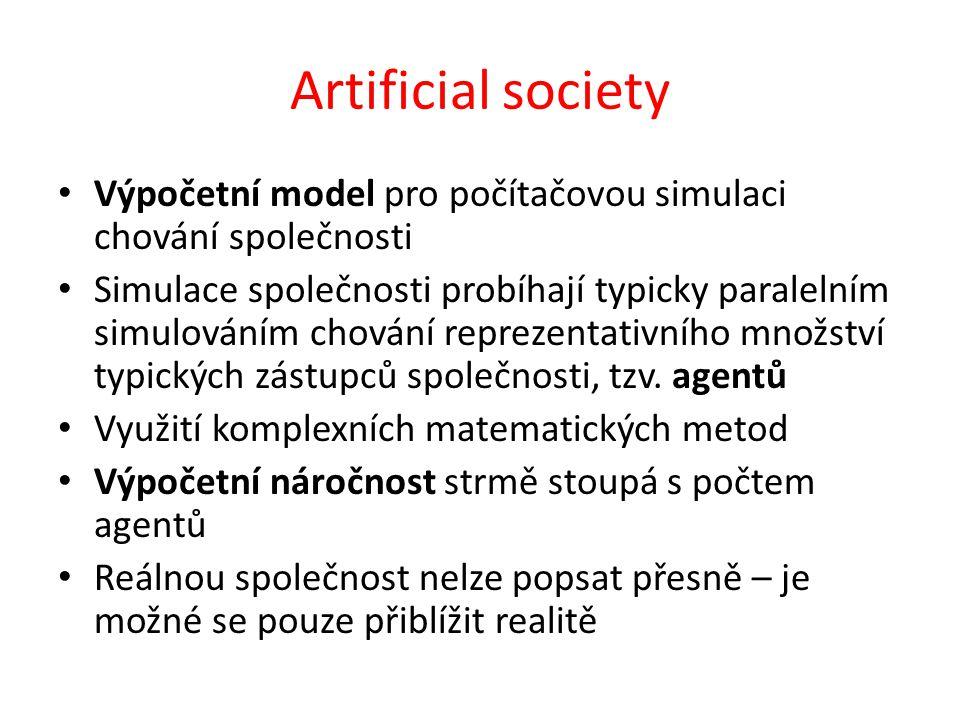 Artificial society Výpočetní model pro počítačovou simulaci chování společnosti Simulace společnosti probíhají typicky paralelním simulováním chování reprezentativního množství typických zástupců společnosti, tzv.