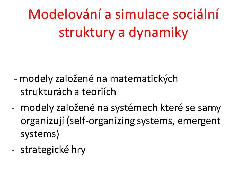 Modelování a simulace sociální struktury a dynamiky - modely založené na matematických strukturách a teoriích -modely založené na systémech které se samy organizují (self-organizing systems, emergent systems) -strategické hry