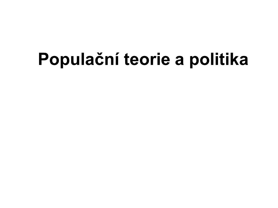 DEMOGRAFIE A POPULAČNÍ POLITIKA Populační politika - jako součást sociální politiky.