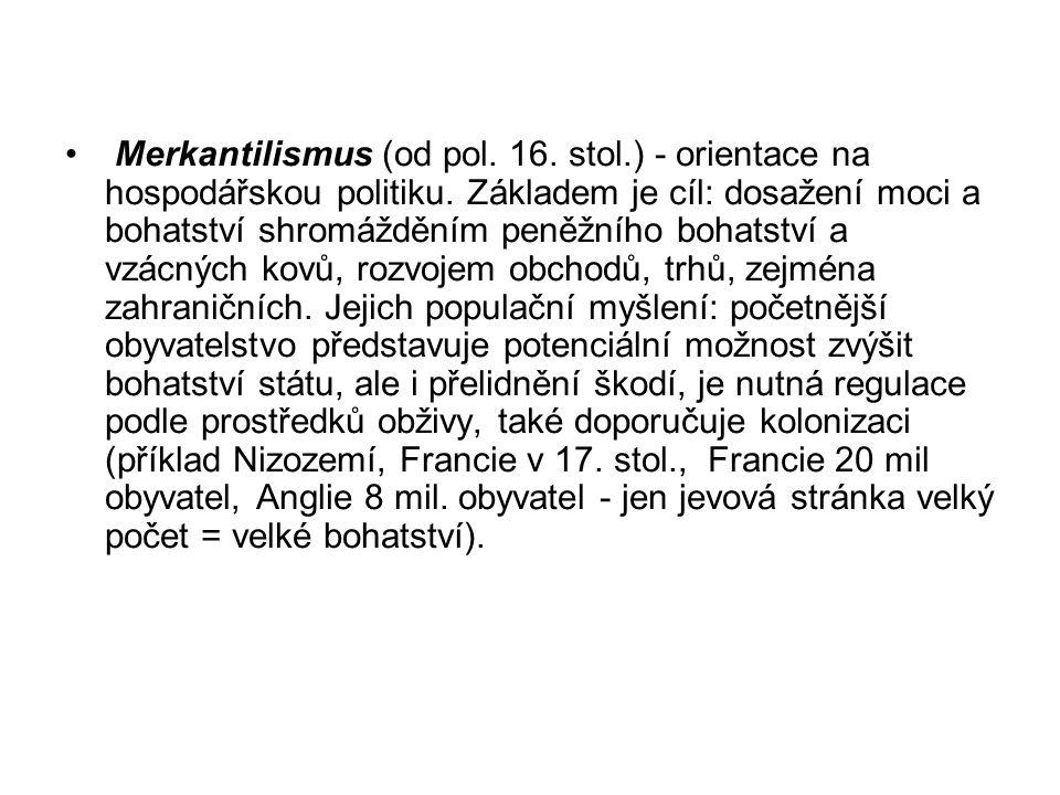 Merkantilismus (od pol. 16. stol.) - orientace na hospodářskou politiku. Základem je cíl: dosažení moci a bohatství shromážděním peněžního bohatství a