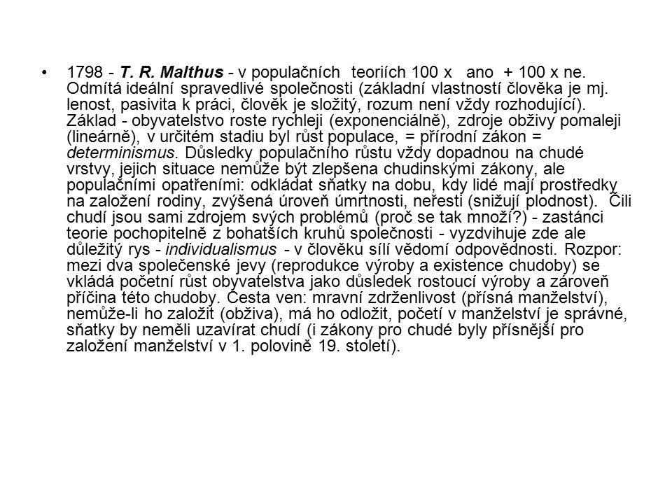 1798 - T. R. Malthus - v populačních teoriích 100 x ano + 100 x ne. Odmítá ideální spravedlivé společnosti (základní vlastností člověka je mj. lenost,