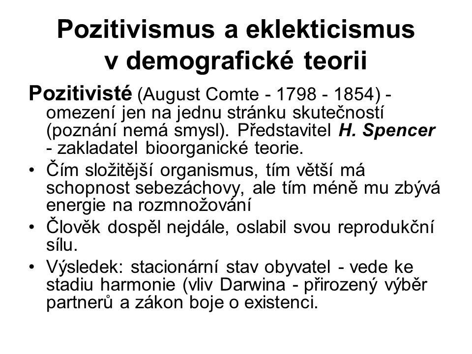 Pozitivismus a eklekticismus v demografické teorii Pozitivisté (August Comte - 1798 - 1854) - omezení jen na jednu stránku skutečností (poznání nemá s