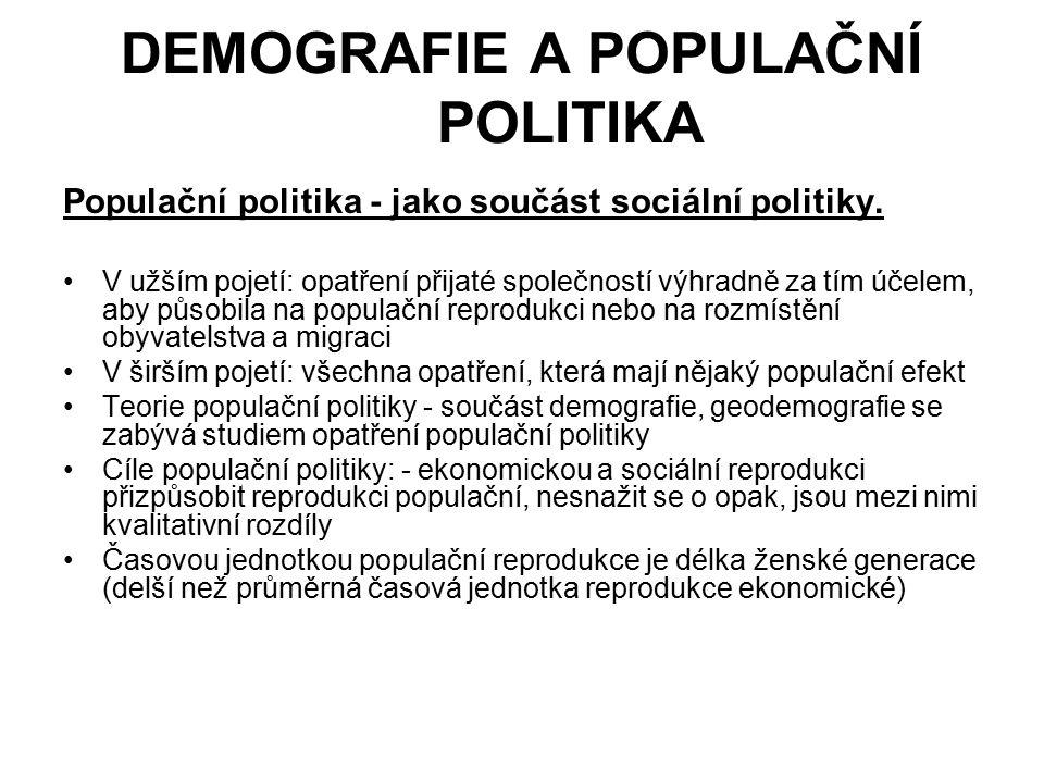 DEMOGRAFIE A POPULAČNÍ POLITIKA Populační politika - jako součást sociální politiky. V užším pojetí: opatření přijaté společností výhradně za tím účel