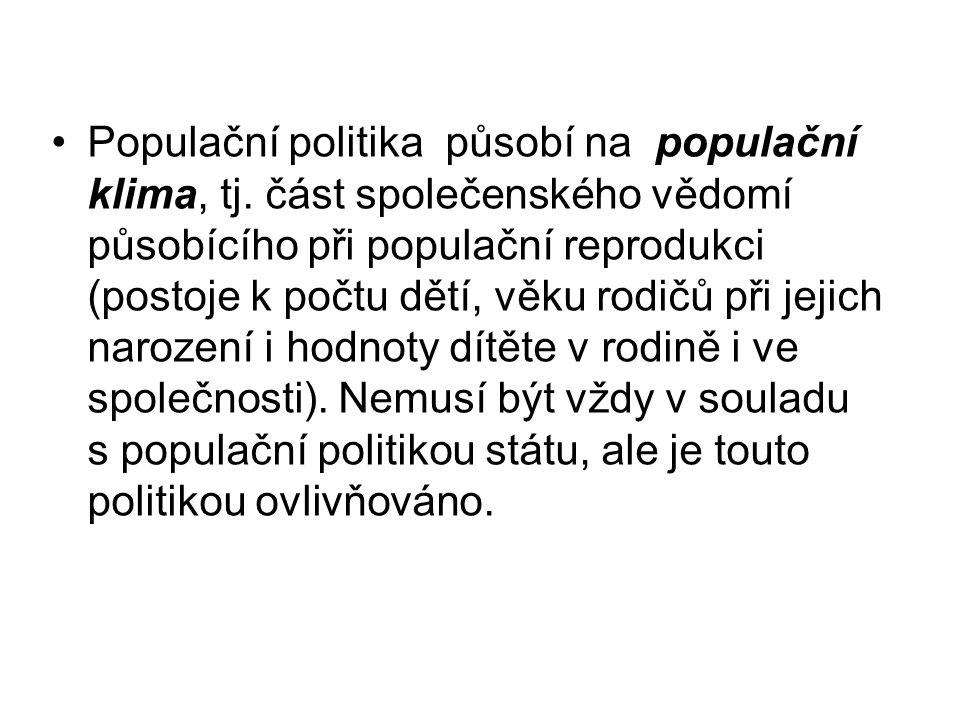 Populační politika působí na populační klima, tj. část společenského vědomí působícího při populační reprodukci (postoje k počtu dětí, věku rodičů při