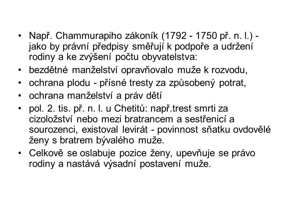 Např. Chammurapiho zákoník (1792 - 1750 př. n. l.) - jako by právní předpisy směřují k podpoře a udržení rodiny a ke zvýšení počtu obyvatelstva: bezdě