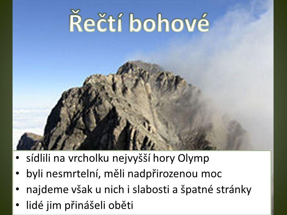 sídlili na vrcholku nejvyšší hory Olymp byli nesmrtelní, měli nadpřirozenou moc najdeme však u nich i slabosti a špatné stránky lidé jim přinášeli obě