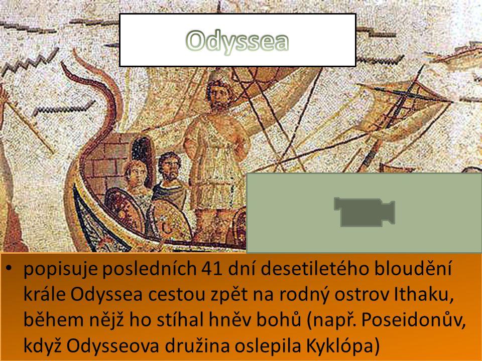 popisuje posledních 41 dní desetiletého bloudění krále Odyssea cestou zpět na rodný ostrov Ithaku, během nějž ho stíhal hněv bohů (např. Poseidonův, k