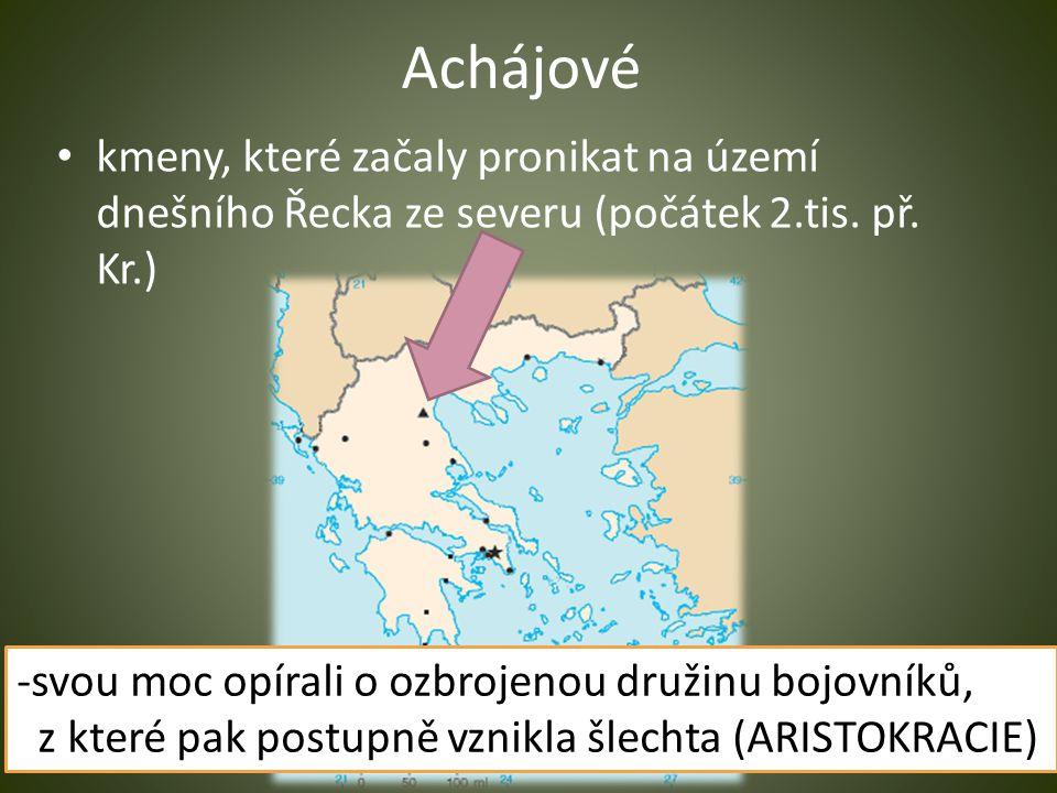 Achájové kmeny, které začaly pronikat na území dnešního Řecka ze severu (počátek 2.tis. př. Kr.) -svou moc opírali o ozbrojenou družinu bojovníků, z k