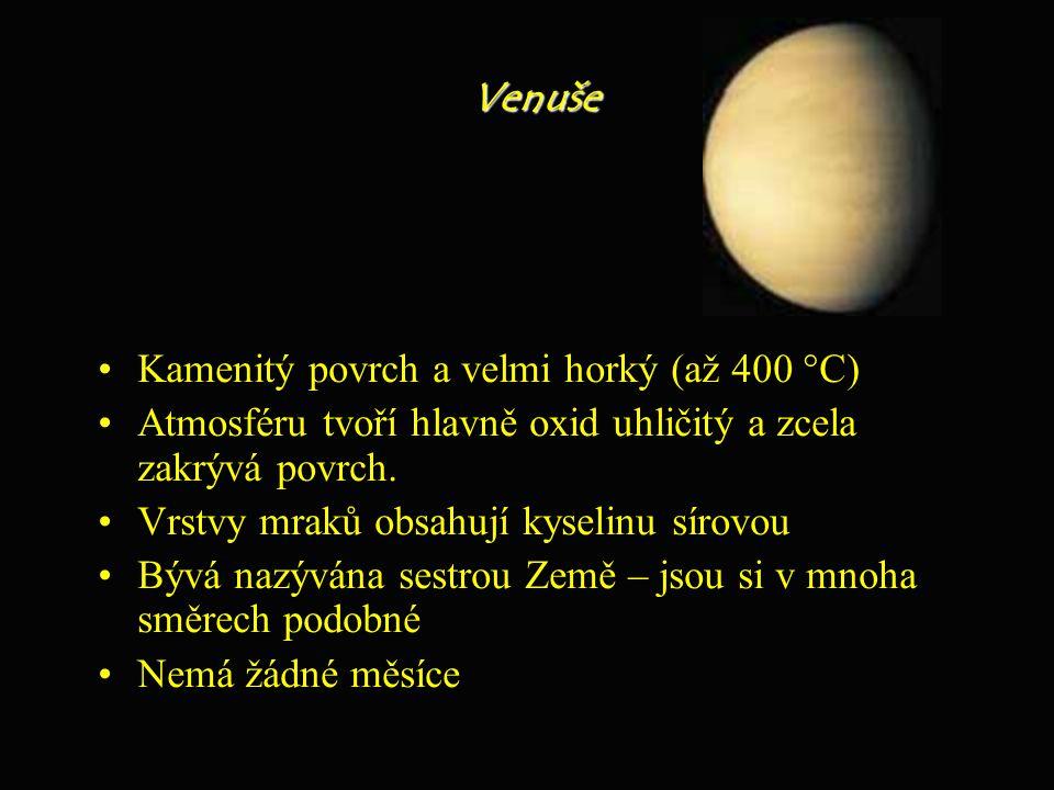 Venuše Kamenitý povrch a velmi horký (až 400 °C) Atmosféru tvoří hlavně oxid uhličitý a zcela zakrývá povrch. Vrstvy mraků obsahují kyselinu sírovou B