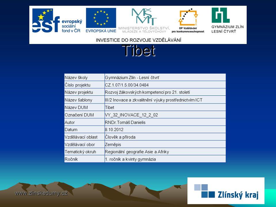 Tibet www.zlinskedumy.cz Název školyGymnázium Zlín - Lesní čtvrť Číslo projektuCZ.1.07/1.5.00/34.0484 Název projektuRozvoj žákovských kompetencí pro 21.