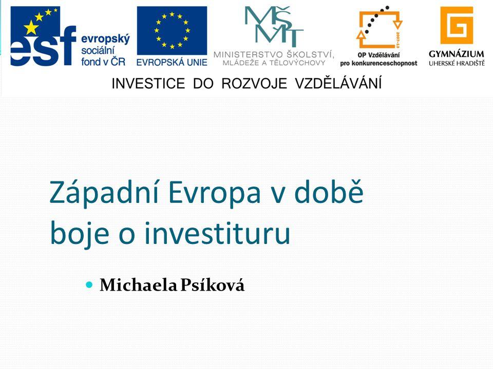 Michaela Psíková Západní Evropa v době boje o investituru