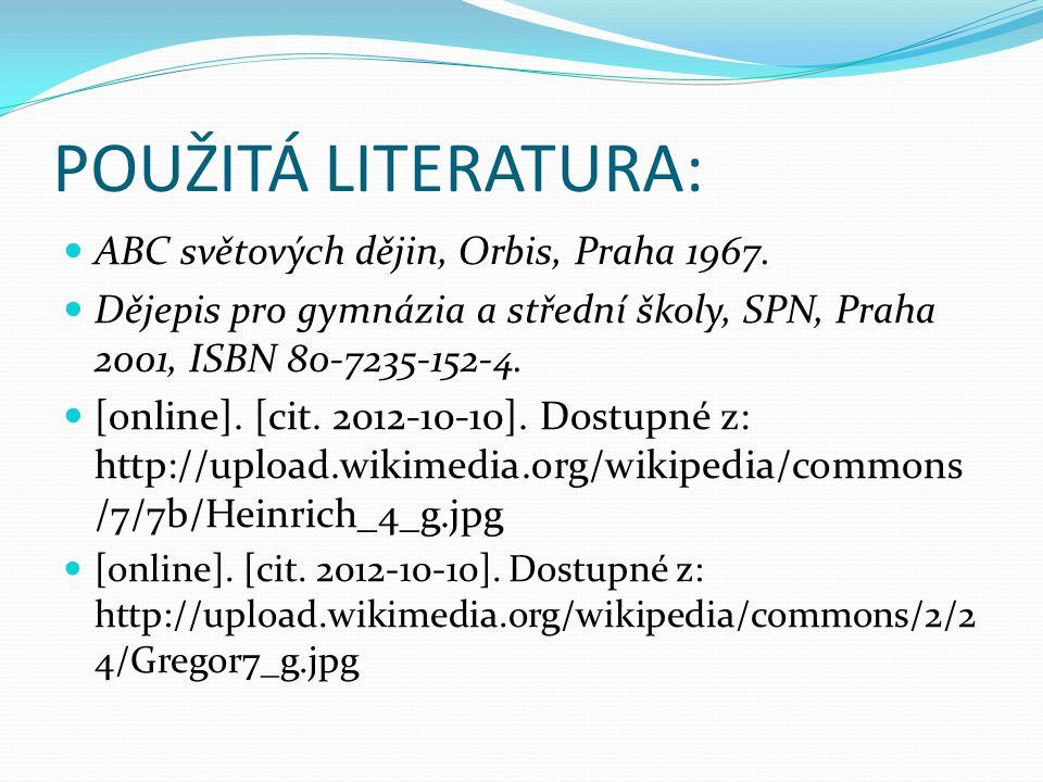 POUŽITÁ LITERATURA: ABC světových dějin, Orbis, Praha 1967. Dějepis pro gymnázia a střední školy, SPN, Praha 2001, ISBN 80-7235-152-4. [online]. [cit.