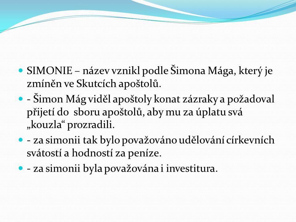SIMONIE – název vznikl podle Šimona Mága, který je zmíněn ve Skutcích apoštolů. - Šimon Mág viděl apoštoly konat zázraky a požadoval přijetí do sboru