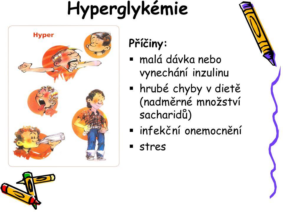 Hyperglykémie Příčiny:  malá dávka nebo vynechání inzulinu  hrubé chyby v dietě (nadměrné množství sacharidů)  infekční onemocnění  stres