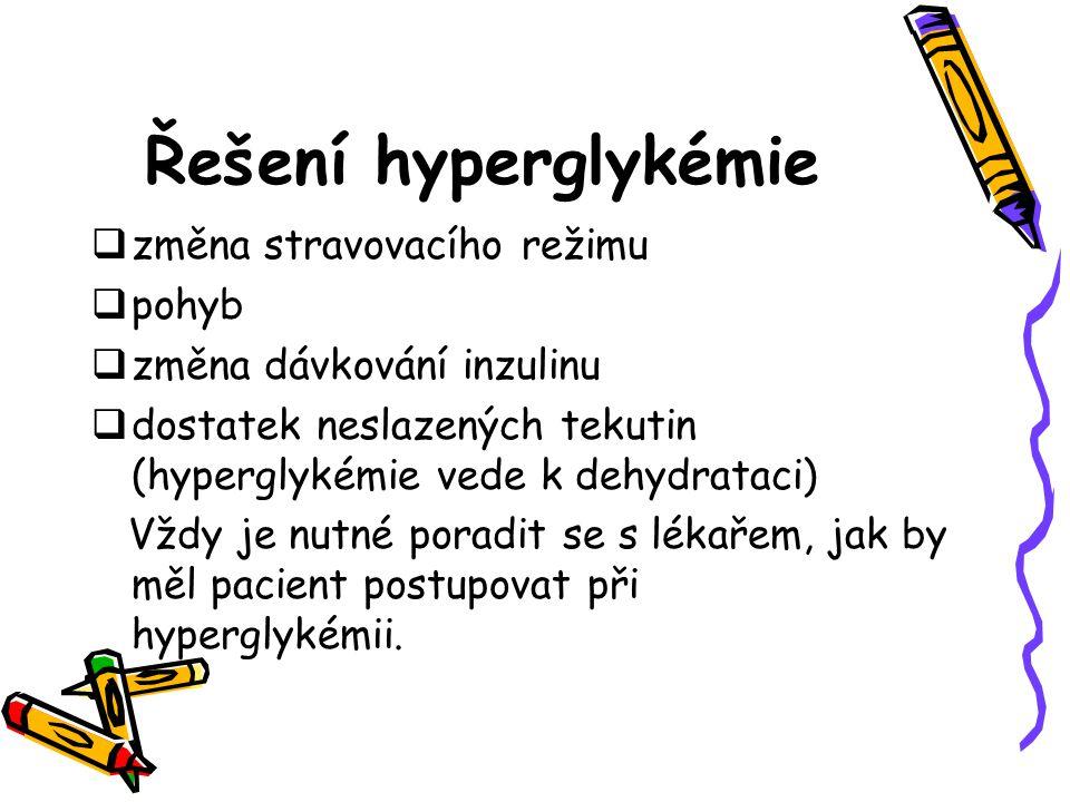 Řešení hyperglykémie  změna stravovacího režimu  pohyb  změna dávkování inzulinu  dostatek neslazených tekutin (hyperglykémie vede k dehydrataci)