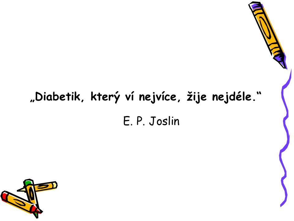 """""""Diabetik, který ví nejvíce, žije nejdéle."""" E. P. Joslin"""