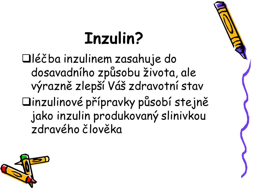 Inzulin?  léčba inzulinem zasahuje do dosavadního způsobu života, ale výrazně zlepší Váš zdravotní stav  inzulinové přípravky působí stejně jako inz