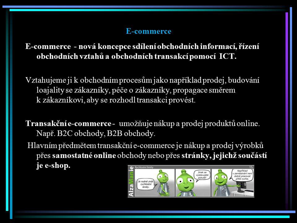 E-commerce E-commerce - nová koncepce sdílení obchodních informací, řízení obchodních vztahů a obchodních transakcí pomocí ICT. Vztahujeme ji k obchod