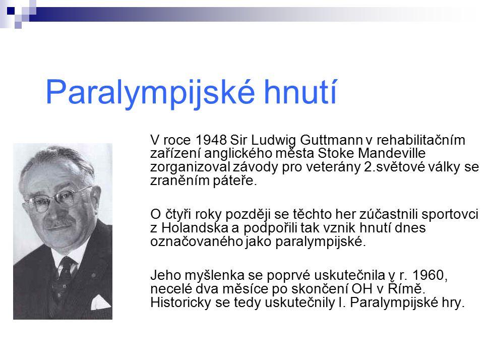 Paralympijské hnutí V roce 1948 Sir Ludwig Guttmann v rehabilitačním zařízení anglického města Stoke Mandeville zorganizoval závody pro veterány 2.svě
