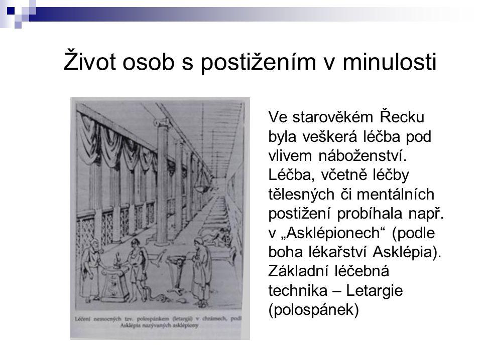 Život osob s postižením v minulosti Ve starověkém Řecku byla veškerá léčba pod vlivem náboženství. Léčba, včetně léčby tělesných či mentálních postiže
