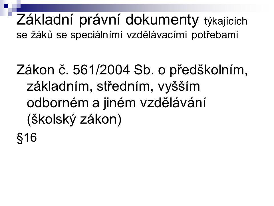 Základní právní dokumenty týkajících se žáků se speciálními vzdělávacími potřebami Zákon č. 561/2004 Sb. o předškolním, základním, středním, vyšším od