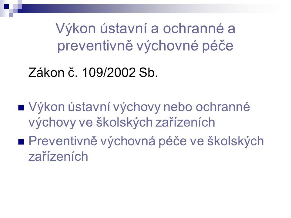 Výkon ústavní a ochranné a preventivně výchovné péče Zákon č. 109/2002 Sb. Výkon ústavní výchovy nebo ochranné výchovy ve školských zařízeních Prevent