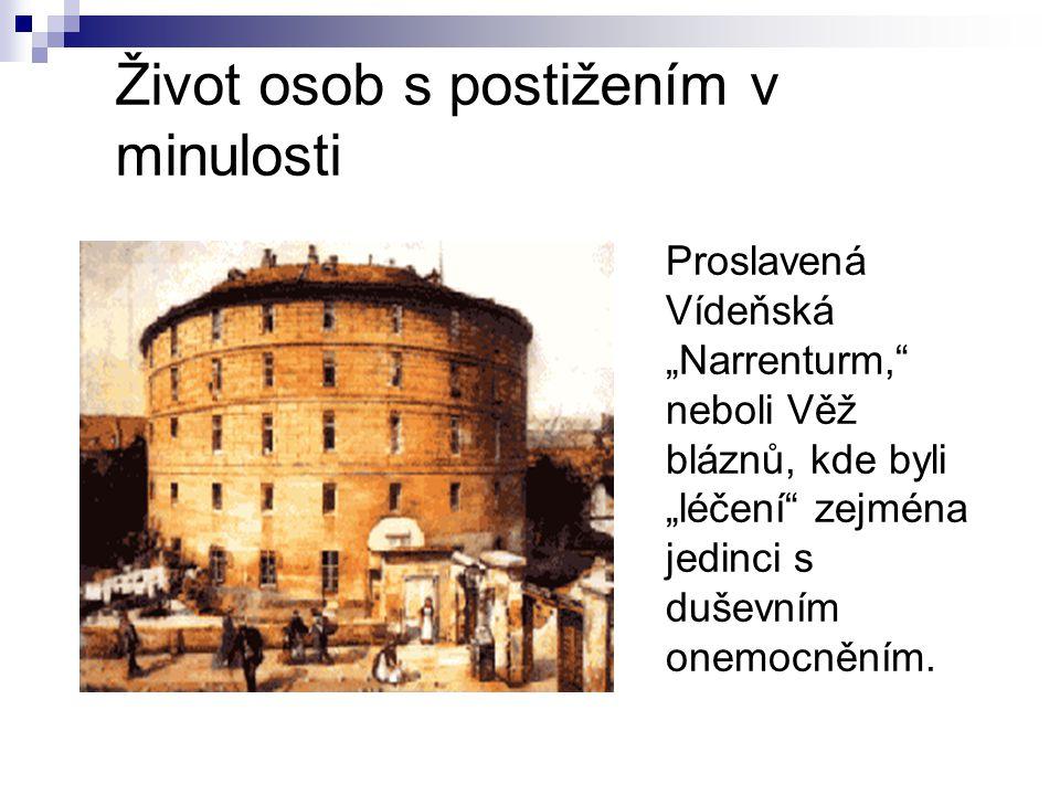 """Život osob s postižením v minulosti Proslavená Vídeňská """"Narrenturm,"""" neboli Věž bláznů, kde byli """"léčení"""" zejména jedinci s duševním onemocněním."""