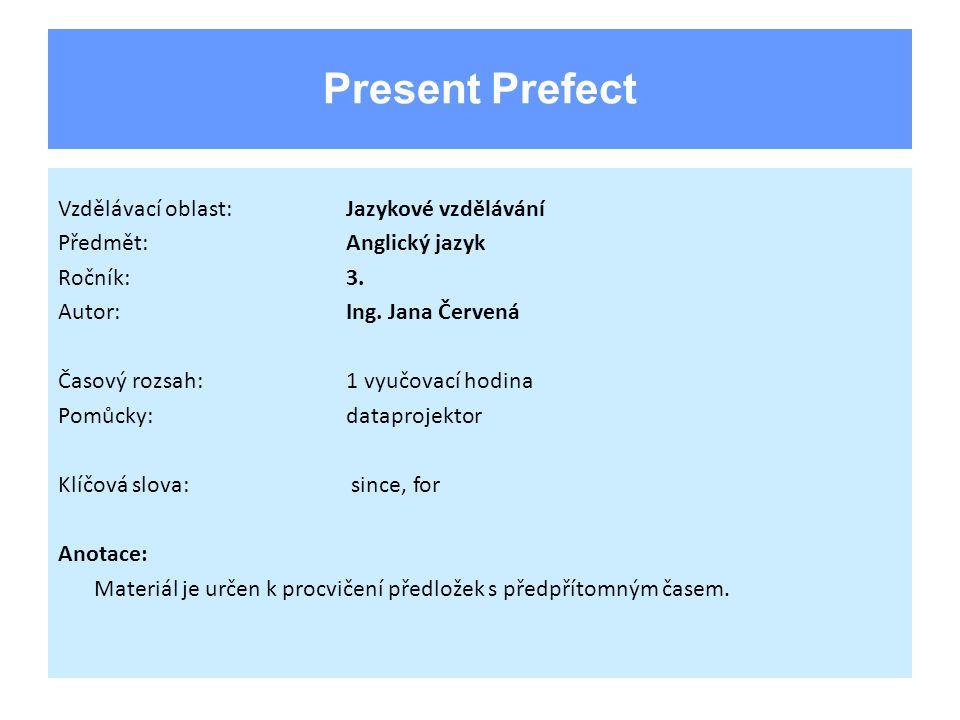 Present Prefect Vzdělávací oblast:Jazykové vzdělávání Předmět:Anglický jazyk Ročník:3. Autor:Ing. Jana Červená Časový rozsah:1 vyučovací hodina Pomůck