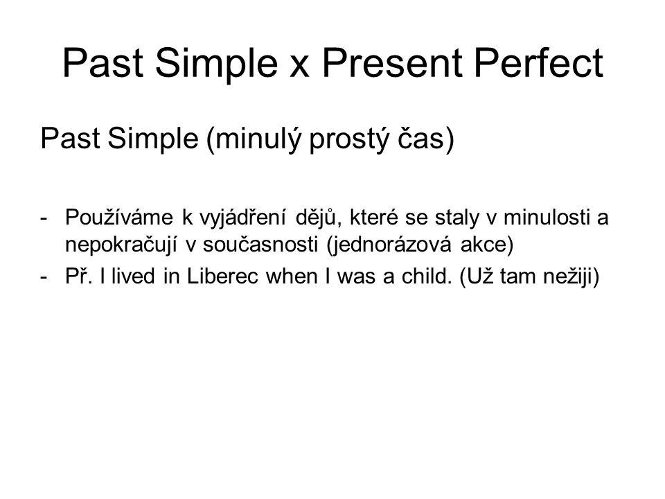 Past Simple x Present Perfect Past Simple (minulý prostý čas) -Používáme k vyjádření dějů, které se staly v minulosti a nepokračují v současnosti (jednorázová akce) -Př.